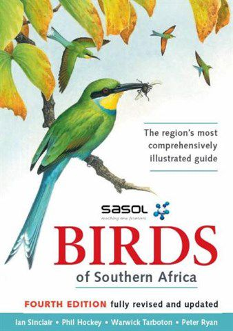 Sasol: Birds of Southern Africa by Ian Sinclair, Phil Hockey & Peter Ryan