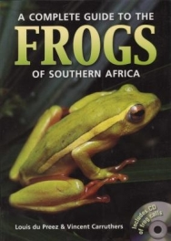 A Complete Guide To The Frogs of Southern Africa by Louis du Preez & Vincent Carruthers