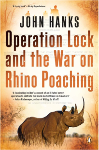 OPERATION LOCK and The War on Rhino Poaching by John Hanks