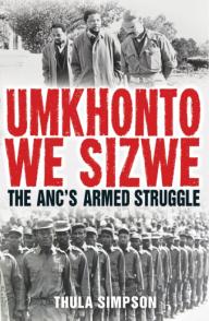 UMKHONTO WE SIZWE: The ANC's Armed Struggle by Thula Simpson